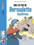 Sophie Crépon et Claire Perret - Sur les pas de Bernadette Soubirous.