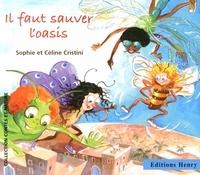 Sophie Cristini et Céline Cristini - Il faut sauver l'oasis.