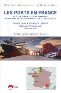 Sophie Cros et Florence Lerique - Les ports en France - Quelle stratégie portuaire pour un développement de l'activité ?.