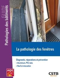 Sophie Cuenot et Hubert Lagier - La pathologie des fenêtres - Diagnostic, réparations et prévention.