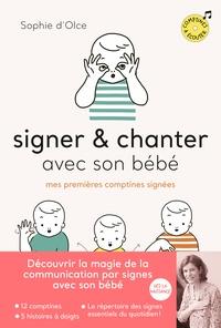 Sophie d' Olce - Signer & chanter avec son bébé - Mes premières comptines signées. 1 CD audio
