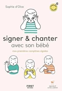 Sophie d' Olce - Signer & chanter avec son bébé - Mes premières comptines signées.