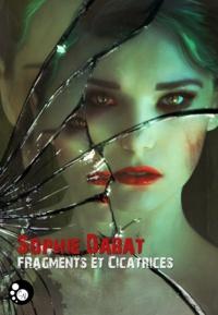 Sophie Dabat - Fragments et cicatrices.