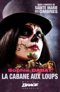 Sophie Dabat - La Cabane aux loups.