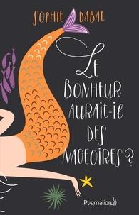 Sophie Dabat - Le Bonheur aurait-il des nageoires ?.