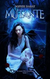 Sophie Dabat - Le sang des chimères Tome 1 : Mutante.