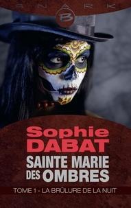 Sophie Dabat - Sainte Marie des Ombres T1 La Brûlure de la nuit  : Sainte Marie des Ombres T1 La Brûlure de la nuit - Sainte Marie des Ombres.