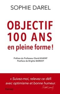 Google book livres gratuits à télécharger Objectif 100 ans en pleine forme ! 9782812201004 iBook