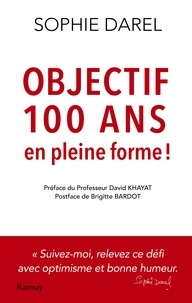 Sophie Darel - Objectif 100 ans en pleine forme !.