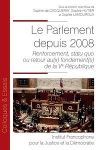 Le parlement depuis 2008- Renforcement, statu quo ou retour au(x) fondement(s) de la Ve république - Sophie de Cacqueray |