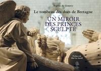 Sophie de Gourcy - Le tombeau des ducs de Bretagne - Un miroir des princes sculpté.