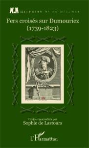 Sophie de Lastours - Fers croisés sur Dumouriez - 1739-1823.