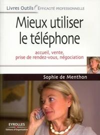 Sophie de Menthon - Mieux utiliser le téléphone - Accueil, vente, prise de rendez-vous, négociation.