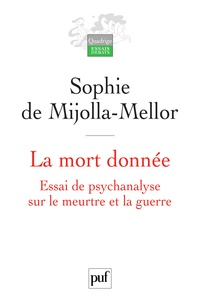 Sophie de Mijolla-Mellor - La mort donnée - Essai de psychanalyse sur le meurtre et la guerre.