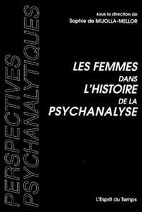 Sophie de Mijolla-Mellor - Les femmes dans l'histoire de la psychanalyse.