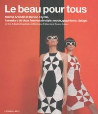 Sophie de Montvalon Chapdelaine - Le beau pour tous - Maïmé Arnodin et Denise Fayolle, l'aventure de deux femmes de style : mode, graphisme, design.