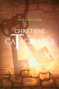 Sophie de Mullenheim - Chrétiens des catacombes  : Le secret de la pierre gravée.