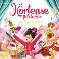 Claire Gaudriot et Sophie De Mullenheim - Hortense petite fée et le Cirque des Étoiles.