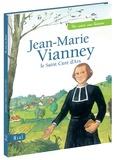 Sophie de Mullenheim et Adeline Avril - Jean-Marie Vianney, le Saint Curé d'Ars.