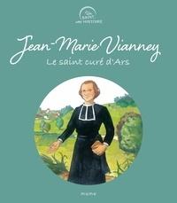 Sophie de Mullenheim et Adeline Avril - Jean-Marie Vianney - Le Saint Curé d'Ars.