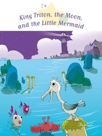 Sophie De Mullenheim et Gwendal Blondelle - King Triton, the Moon, and the Little Mermaid - Fantasy Stories, Stories to Read to Big Boys and Girls.