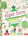 Sophie de Mullenheim et Aurélie Desfour - Le super livre silence ca pousse !.
