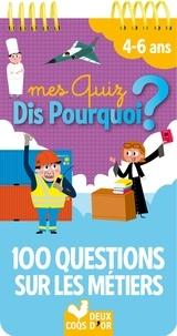 Sophie de Mullenheim et Patrick Morize - Mes quiz dis pourquoi ? - 100 questions sur les métiers.