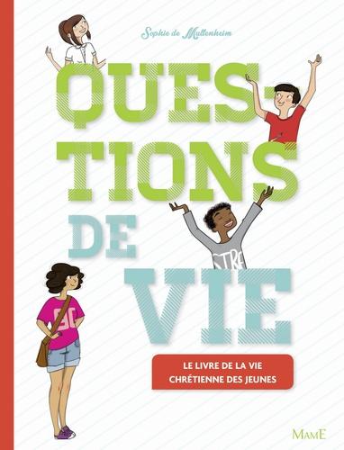 Sophie de Mullenheim - Questions de vie - Le livre de la vie chrétienne des jeunes.