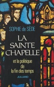 Sophie de Sède et Gérard de Sède - La Sainte-Chapelle et la politique de la fin des temps.