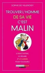 Sophie de Villenoisy - Trouver l'homme de sa vie c'est malin.
