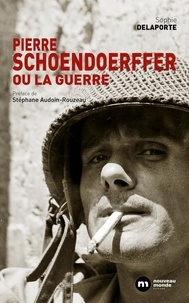 Sophie Delaporte - Pierre Schoendoerffer ou la guerre.
