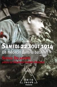 Sophie Delaporte - Samedi 22 août 1914 - Un médecin dans la bataille.
