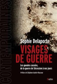 Sophie Delaporte - Visages de guerre - Les gueules cassées, de la guerre de Sécession à nos jours.