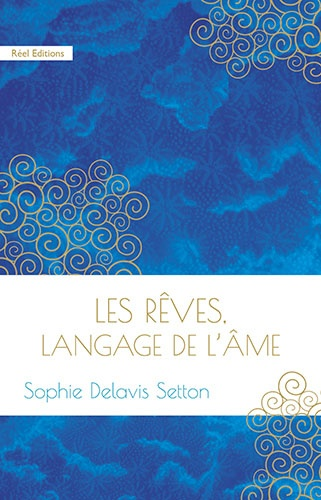 Sophie Delavis-Setton - Les rêves, langage de l'âme.