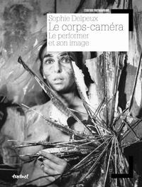Sophie Delpeux - Le corps-caméra - Le performer et son image.