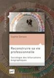 Sophie Denave - Reconstruire sa vie professionnelle - Sociologie des bifurcations biographiques.