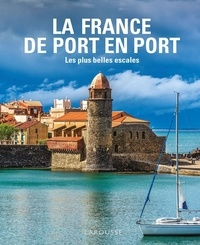 Sophie Descours - La France de Port en Port - Les plus belles escales.