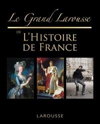 Sophie Descours - Le grand Larousse de l'Histoire de France.