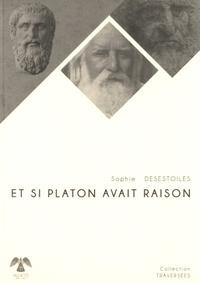 Sophie Desestoiles - Et si Platon avait raison.