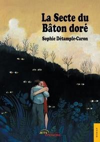Sophie Détample-Caron - La Secte du Bâton doré.