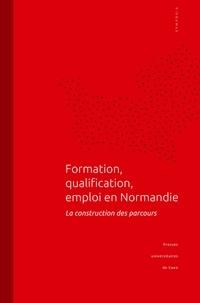 Sophie Devineau et Alain Léger - Formation, qualification, emploi en Normandie - La construction des parcours.