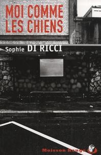 Sophie Di Ricci - Moi comme les chiens.