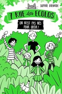Sophie Dieuaide - 7 rue des Écolos, tome 1 - On n'est pas nés pour obéir !.