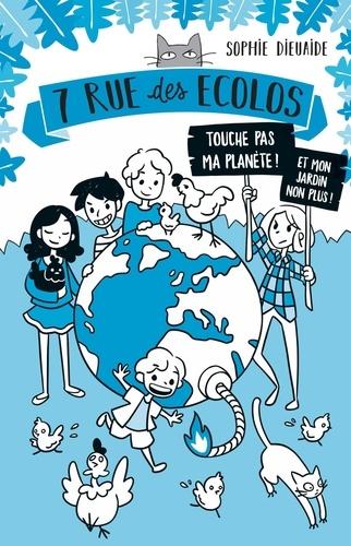 7 rue des Ecolos Tome 2 Touche pas ma planète !. Et mon jardin non plus !