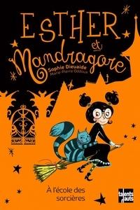 Sophie Dieuaide - Esther et Mandragore  : A l'école des sorcières.
