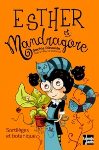 Sophie Dieuaide - Esther et Mandragore  : Sortilèges et botanique.