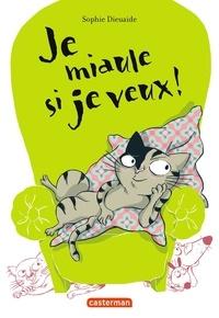 Sophie Dieuaide - Je miaule si je veux !.