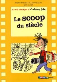 Sophie Dieuaide - La vie héroïque d'Antoine Lebic Tome 2 : Le scoop du siècle.