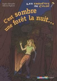 Sophie Dieuaide - Les enquêtes de Chloé  : C'est sombre une forêt la nuit....