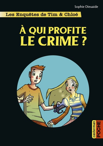 Sophie Dieuaide - Les enquêtes de Tim et Chloé  : A qui profite le crime ?.